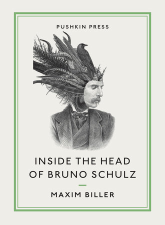 Inside the Head of Bruno Schulz by Maxim Biller