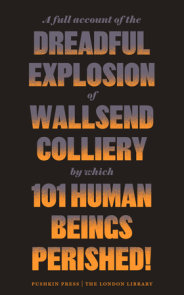 A Full Account of the Dreadful Explosion of Wallsend Colliery by which 101 Human Beings Perished!