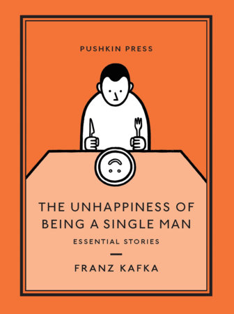The Unhappiness of Being a Single Man by Franz Kafka