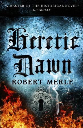 Heretic Dawn by Robert Merle