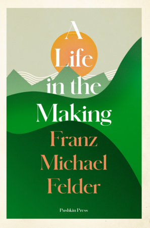 A Life in the Making by Franz Michael Felder