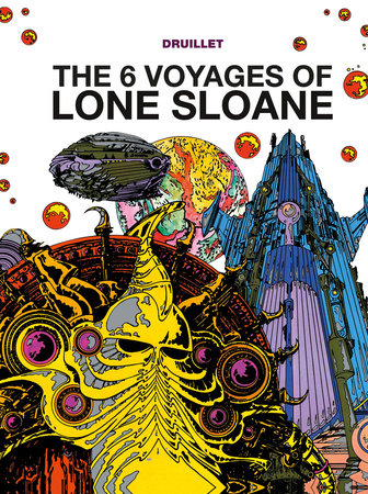 Lone Sloane: The 6 Voyages of Lone Sloane by Philippe Druillet