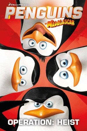 Penguins Of Madagascar: Operation Heist by Cavan Scott and Jim Alexander