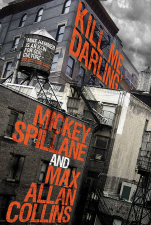Mike Hammer: Kill Me, Darling by Mickey Spillane and Max Allan Collins