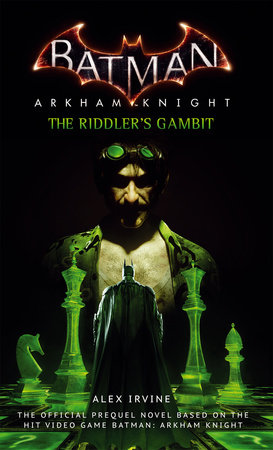 Batman: Arkham Knight - The Riddler's Gambit by Alex Irvine