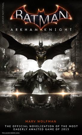 Batman Arkham Knight: The Official Novelization by Marv Wolfman