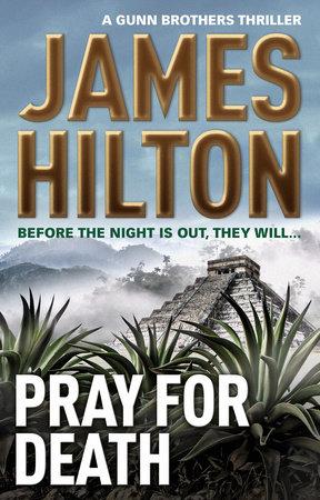 Pray for Death (A Gunn Brothers Thriller) by James Hilton