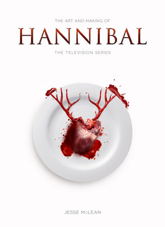 The Art and Making of Hannibal: The Television Series by Jesse McLean