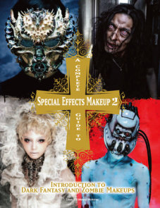 A Complete Guide to Special Effects Makeup - Volume 2