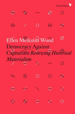 Democracy Against Capitalism by Ellen Meiksins Wood