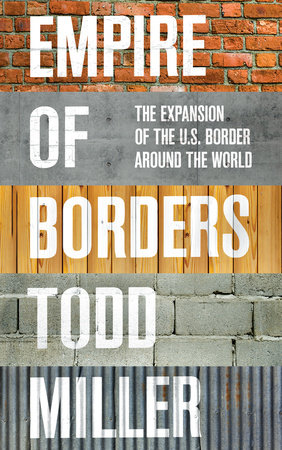 Empire of Borders by Todd Miller