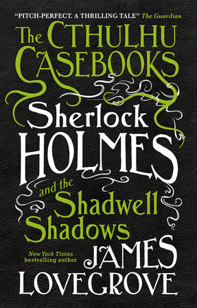 The Cthulhu Casebooks - Sherlock Holmes and the Shadwell Shadows by James Lovegrove