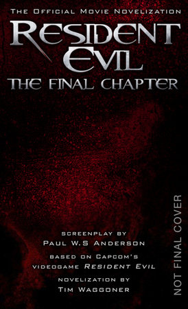 Resident Evil: The Final Chapter (The Official Movie Novelization) by Tim Waggoner