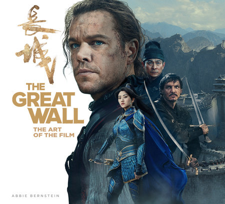 The Great Wall: The Art of the Film by Abbie Bernstein