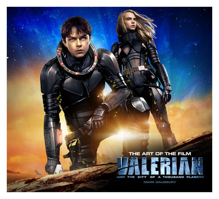Valerian and the City of a Thousand Planets The Art of the Film by Mark Salisbury