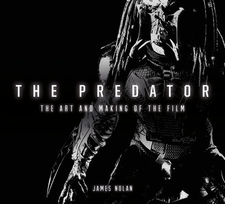 The Predator: The Art and Making of the Film by James Nolan