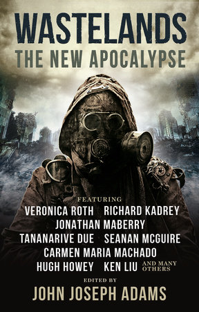 Wastelands: The New Apocalypse by Veronica Roth, Hugh Howey, Carmen Maria Machado and Jonathan Maberry