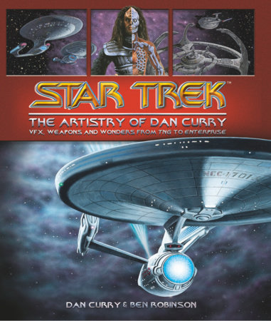 Star Trek: The Artistry of Dan Curry by Dan Curry and Ben Robinson