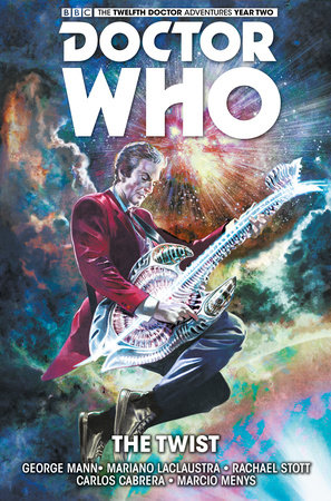 Doctor Who: The Twelfth Doctor Volume 5 - The Twist by George Mann