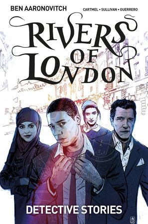 Rivers Of London Vol. 4: Detective Stories by Ben Aaronovitch