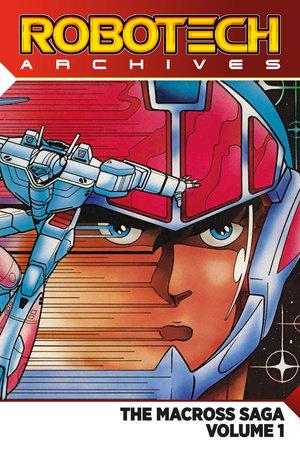 Robotech Archives: The Macross Saga Vol. 1 by Carl Macek and Jack Herman