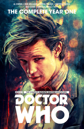 Doctor Who : The Eleventh Doctor Complete Year One by Al Ewing and Rob Williams