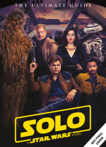 Star Wars: Solo A Star Wars Story Ultimate Guide