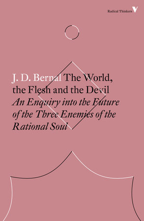 The World, the Flesh and the Devil by J.D. Bernal