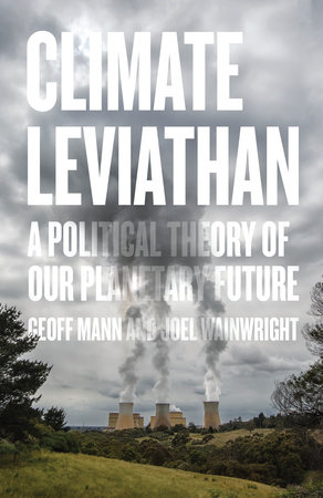 Climate Leviathan by Joel Wainwright and Geoff Mann