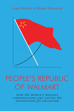 The People's Republic of Walmart by Leigh Phillips and Michal Rozworski