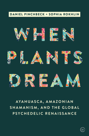 When Plants Dream by Daniel Pinchbeck and Sophia Rokhlin