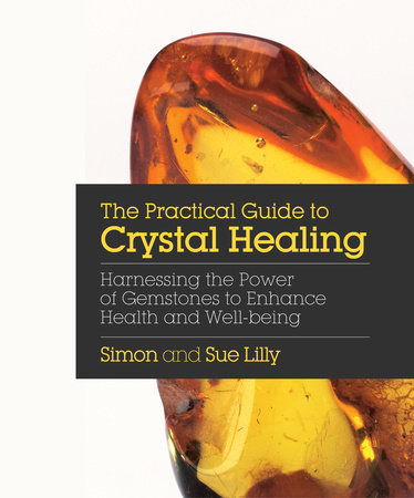 The Practical Guide to Crystal Healing by Simon Lilly and Sue Lilly