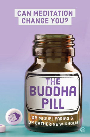 The Buddha Pill by Miguel Farias and Dr Catherine Wikholm