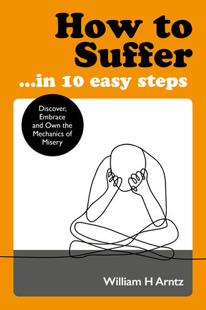 How to Suffer … In 10 Easy Steps by William Arntz
