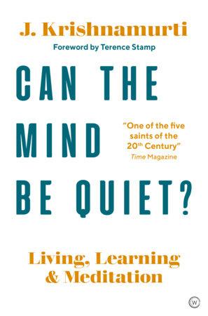 Can The Mind Be Quiet? by Jiddu Krishnamurti