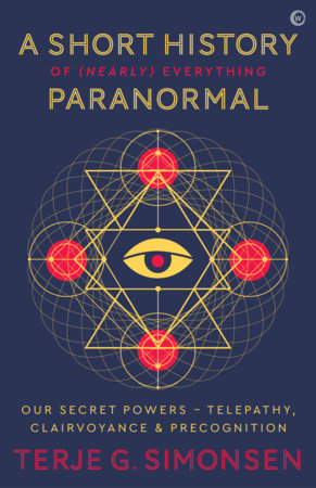 A Short History of (Nearly) Everything Paranormal by Terje G. Simonsen