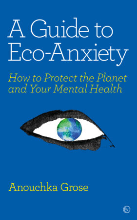 A Guide to Eco-Anxiety by Anouchka Grose