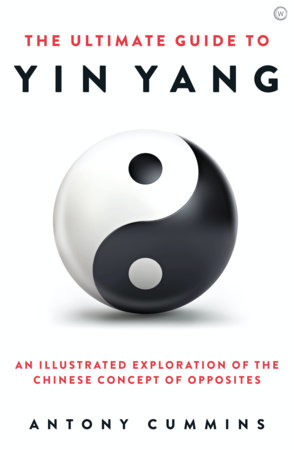 The Ultimate Guide to Yin Yang by Antony Cummins