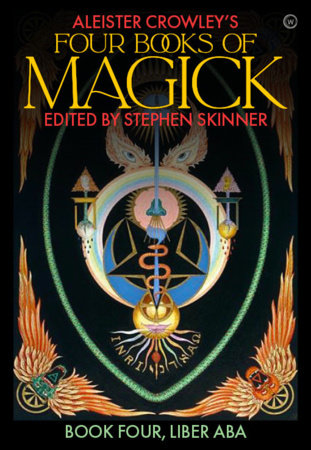 Aleister Crowley's Four Books of Magick by Stephen Skinner