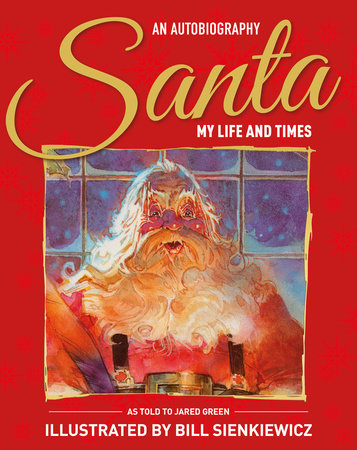 Santa My Life & Times – An Illustrated Autobiography by Jared Green and Santa Claus