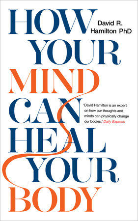 How Your Mind Can Heal Your Body by David R. Hamilton, Ph.D.