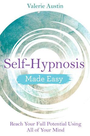 Self-Hypnosis Made Easy by Valerie Austin