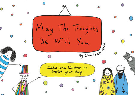 May the Thoughts Be with You by Charlotte Reed