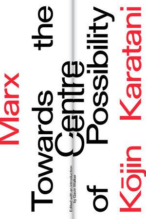 Marx: Towards the Centre of Possibility by Kojin Karatani