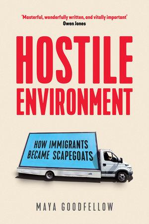 Hostile Environment by Maya Goodfellow