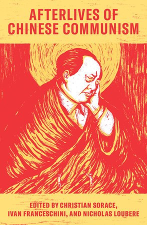 Afterlives of Chinese Communism by