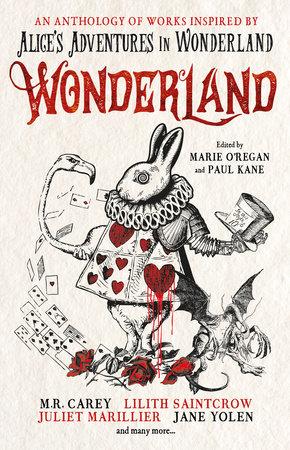 Wonderland: An Anthology by Marie O'Regan, Paul Kane, ANGELA SLATTER, James Lovegrove and Alison Littlewood