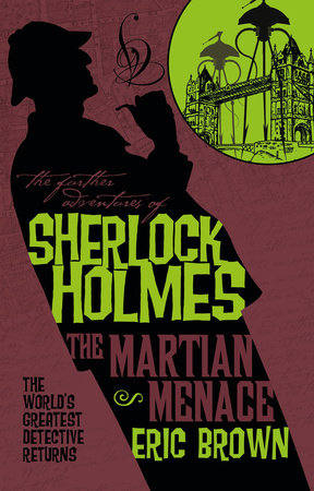 The Further Adventures of Sherlock Holmes - The Martian Menace by Eric Brown