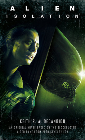 Alien: Isolation by Keith R.A. DeCandido