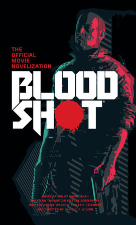 Bloodshot - The Official Movie Novelization by Gavin G. Smith